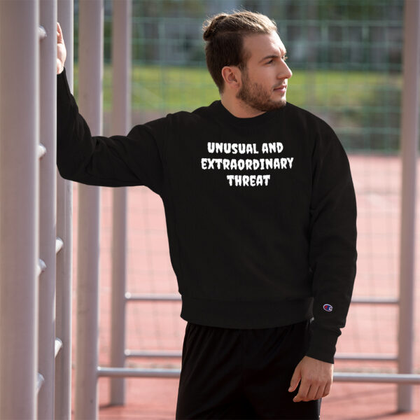 Unusual and extraordinary threat Champion Sweatshirt